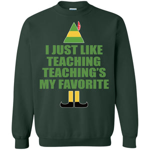 Buddy The Elf - I Just Like Teaching - Teaching's My Favorite Shirt