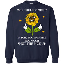 Load image into Gallery viewer, Sunflower - You Curse Too Much Bitch You Breathe Too Much Shirt