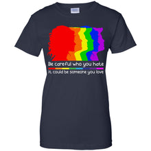 Load image into Gallery viewer, Be Careful Who You Hate It Could Be Someone You Love Shirt