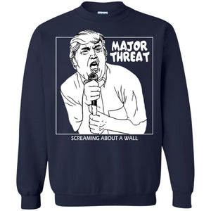 Trump - Major Threat Screaming About A Wall Shirt