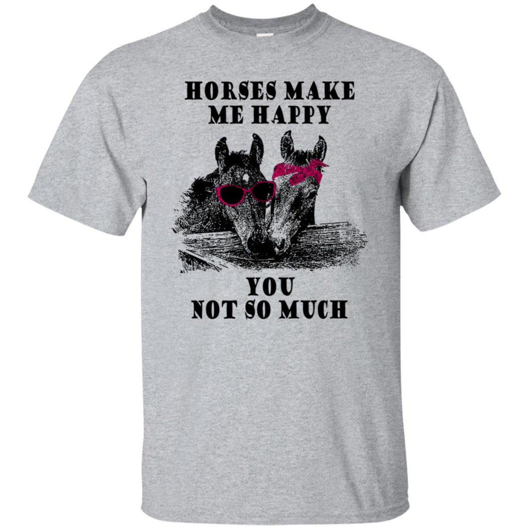 Horses Make Me Happy You Not So Much Shirt