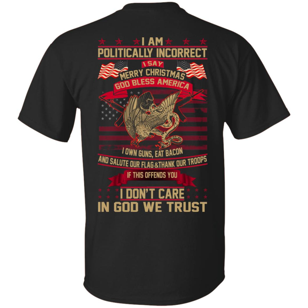 I Am A Politically Incorrect I Say Merry Christmas God Bless America Shirt