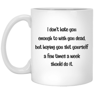 I Don't Hate You Enough To Wish You Dead Mugs