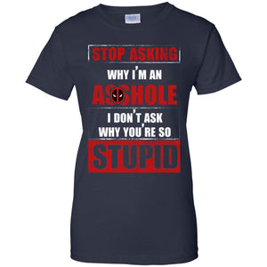 Deadpool - Stop Asking Why I'm An Asshole Shirt