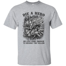 Load image into Gallery viewer, Die A Hero Or Live Long Enough To Become The Villain Shirt