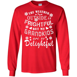 The Weather Outside Is Frightful But My Grandkids Are So Delightful Shirt