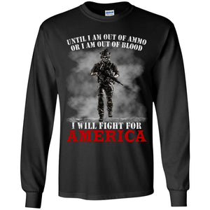 Until I Am Out of Ammo Or I Am Out Of Blood Shirt