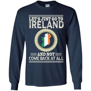 Let's Just Go To Ireland And Not Come Back At All Shirt