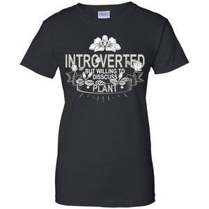 Introverted But Willing To Disscuss Plant Shirt