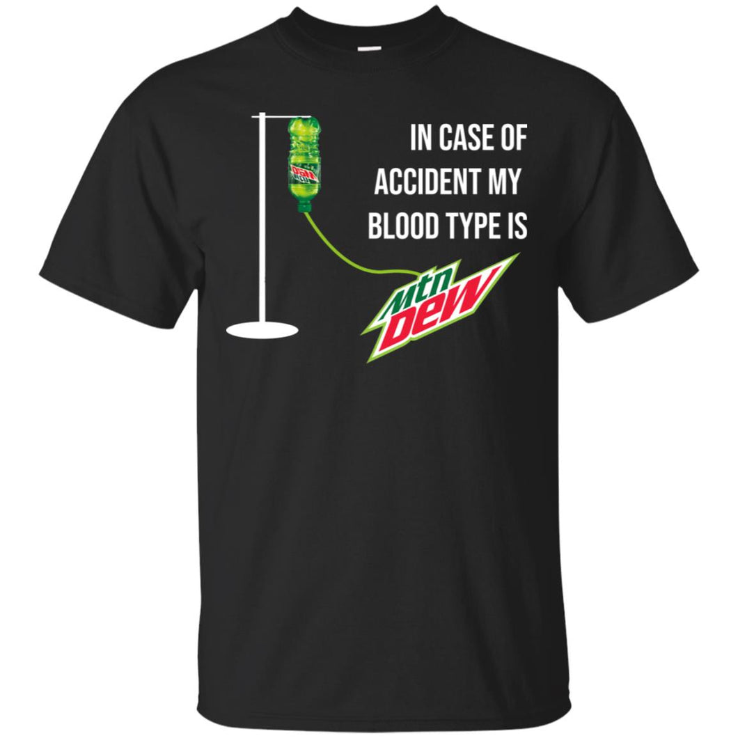 In Case Of Accident My Blood Type Is Mtn Dew Shirt