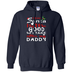 Dear Santa I Try To Be Good But I Take After My Daddy Shirt