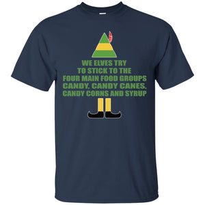 Buddy The Elf - We Elves Try To Stick To The Four Main Food Groups Candy Shirt