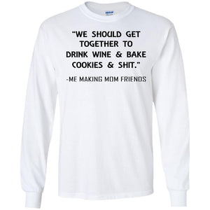 We Should Get Together To Drink Wine And Bake Cookies Shirt