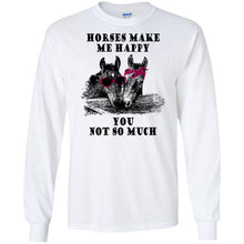 Load image into Gallery viewer, Horses Make Me Happy You Not So Much Shirt