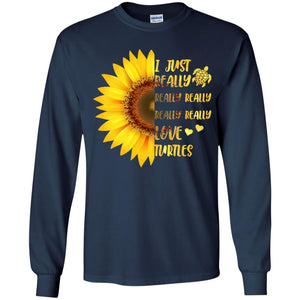 Sunflower - I Just Really Love Turtles Shirt