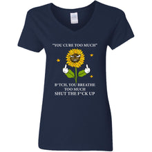 Load image into Gallery viewer, Sunflower - You Cure Too Much Bitch You Breathe Too Much Shirt