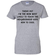 Load image into Gallery viewer, I'm The Mom To Teach The Neighborhood Kids How To Cuss Shirt