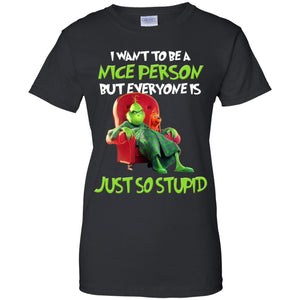 Grinch - I Want To Be A Nice Person But Everyone Is Just So Stupid Shirt