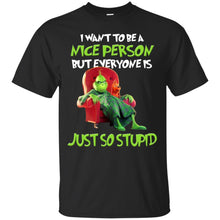Load image into Gallery viewer, Grinch - I Want To Be A Nice Person But Everyone Is Just So Stupid Shirt