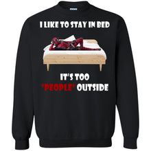 Load image into Gallery viewer, I Like To Stay In Bed - It's Too People Outside Shirt