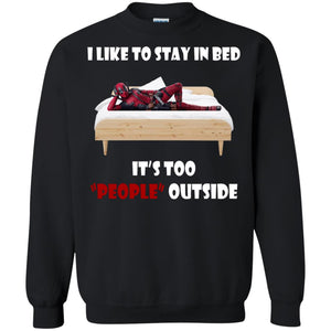 I Like To Stay In Bed - It's Too People Outside Shirt