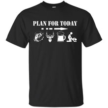 Load image into Gallery viewer, Plan For Today - Fishing - Hunting - Beer Shirt