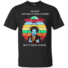 Load image into Gallery viewer, I'm Not Saying It Was Aliens - But It Was Aliens Shirt