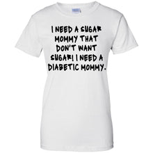 Load image into Gallery viewer, I Need A Sugar Mommy That Don't Want Sugar - I Need A Diabetic Mommy Shirt