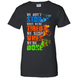 We Don't Stop When We're Tired We Stop When We Done Shirt