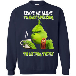 Grinch - Leave Me Alone I'm Only Speaking To My Dog Today Shirt