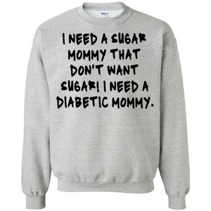 I Need A Sugar Mommy That Don't Want Sugar - I Need A Diabetic Mommy Shirt