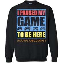 Load image into Gallery viewer, I Paused My Game To Be Here - You're Welcome Shirt