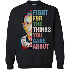 Bader Ginsburg - Fight For The Things You Care About Shirt
