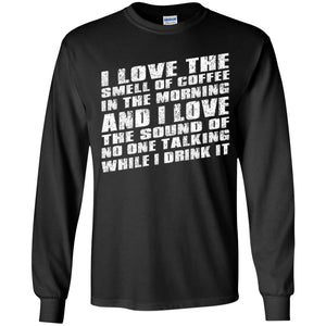 I Love The Smell Of Coffee In The Morning Shirt