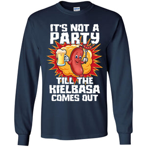 It's Not A Party Till The Kielbasa Comes Out Shirt