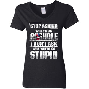 Stop Asking Why I'm An A--hole Shirt