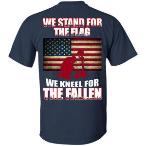 We Stand For The Flag - We Kneel For The Fallen Shirt