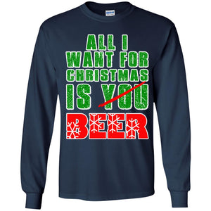 All I Want For Christmas Is Beer - Not You Shirt