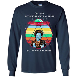 I'm Not Saying It Was Aliens - But It Was Aliens Shirt