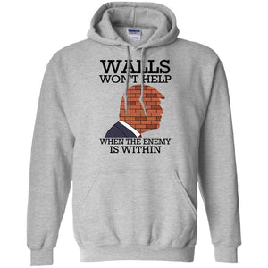 Trump - Walls Won't Help When The Enemy Is Within Shirt