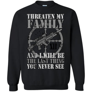 Threaten My Family And I Will Be The Last Thing You Never See Shirt