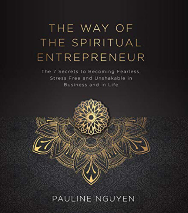 The Way of the Spiritual Entrepreneur By PAULINE NGUYEN