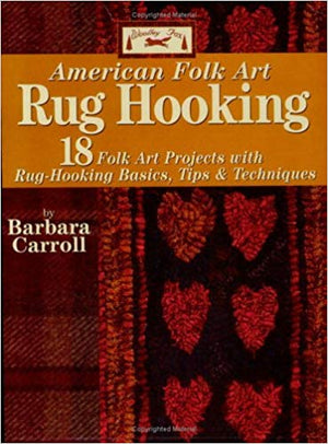 American Folk Art Rug Hooking by Barbara Carroll