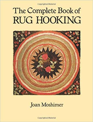 The Complete Book of Rug Hooking by Joan Moshimer