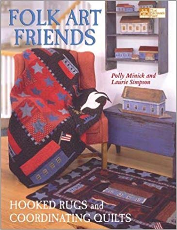 Folk Art Friends: Hooked Rugs and Coordinating Quilts (That Patchwork Place) by Polly Minick