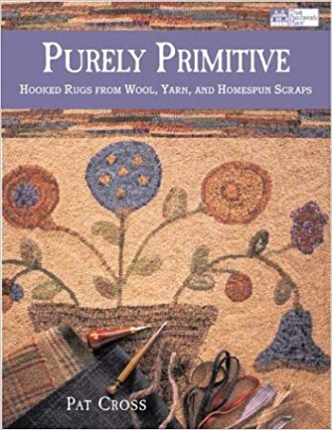 Purely Primitive - Hooked Rugs from Wool, Yarn and Homespun Scraps - Pat Cross