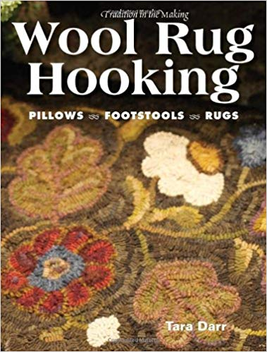 Wool Rug Hooking: 30 Projects to Warm Your Home by Tara Darr
