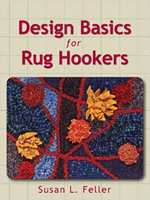 Design Basics for Rug Hookers by Susan Feller