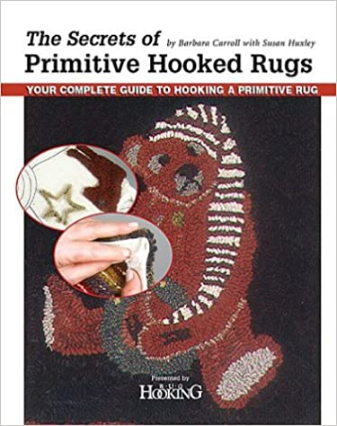 The Secrets of Primitive Hooked Rugs by Barbara Carroll with Susan Huxley