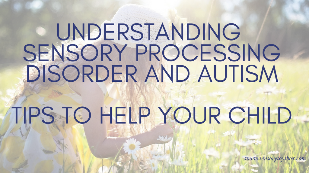 Understanding Sensory Processing Disorder and Autism - Tips to help your child